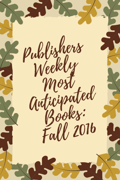 publishers-weekly-most-anticipated-books-fall-2016